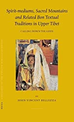 Spirit-mediums, Sacred Mountains and Related Bon Textual Traditions in Upper Tibet: Calling Down the Gods (Brill's Tibetan Studies Library 8) by John Vincent Bellezza (2005-05-15)