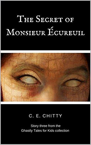 Como Descargar Libros Para Ebook The Secret of Monsieur Écureuil (Ghastly Tales for Kids Book 3) Kindle Puede Leer PDF