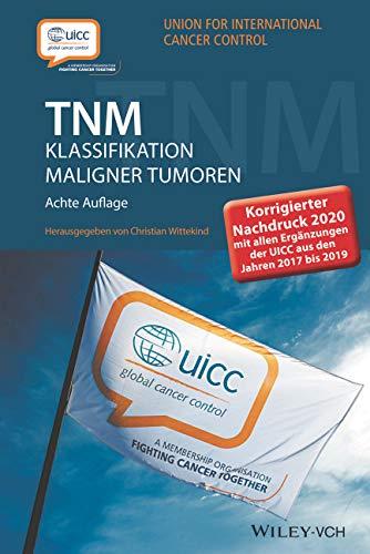TNM Klassifikation maligner Tumoren: Korrigierter Nachdruck 2020 mit allen Ergänzungen der UICC aus den Jahren 2017 b is 2019