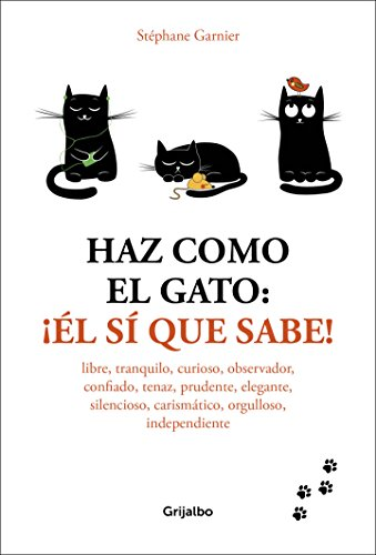 Haz como el gato/ How to Think Like a Cat: El Sí Que Sabe!/ the One Who Knows!