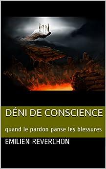 Déni de conscience: quand le pardon panse les blessures par [Reverchon, Emilien]
