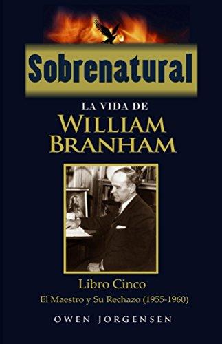Sobrenatural: La Vida De William Branham: Libro Cinco por Owen Jorgensen