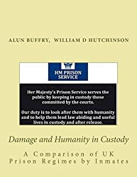Damage and Humanity in Custody: A Comparison of UK Prison Regimes by Inmates