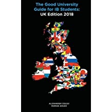 The Good University Guide for Ib Students UK Edition 2018