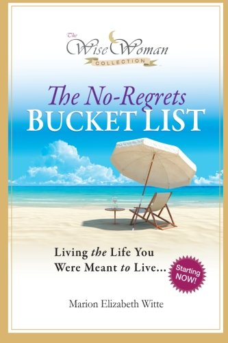 Wise Woman Collection - The No-Regrets Bucket List: Living the Life You Were Meant to Live (Collection Womens Authentic)