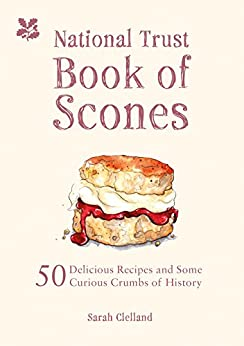 National Trust Book of Scones: Delicious recipes and odd crumbs of history (English Edition)