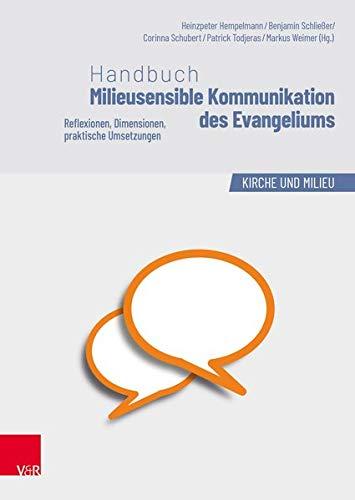 Handbuch Milieusensible Kommunikation des Evangeliums: Reflexionen, Dimensionen, praktische Umsetzungen (Kirche und Milieu)