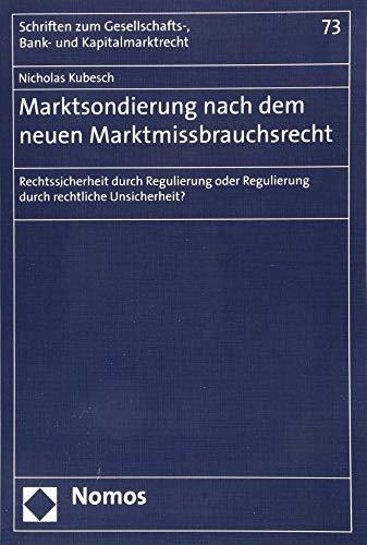 Marktsondierung nach dem neuen Marktmissbrauchsrecht: Rechtssicherheit durch Regulierung oder Regulierung durch rechtliche Unsicherheit? (Schriften ... Bank und Kapitalmarktrecht, Band 73)