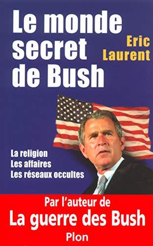 Le monde secret de Bush : La Religion - Les Affaires - Les Réseaux occultes