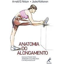 Anatomia do Alongamento. Guia Ilustrado Para Aumentar a Flexibilidade e a Força Muscular (Em Portuguese do Brasil)