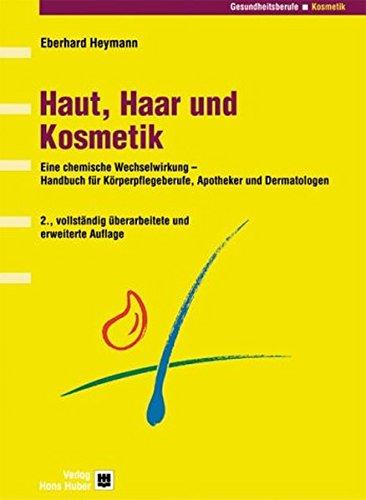 Haut, Haar und Kosmetik: Handbuch für pharmazeutische und Körperpflegeberufe (Programmbereich Gesundheitsberufe) - Ag Haar-kosmetik