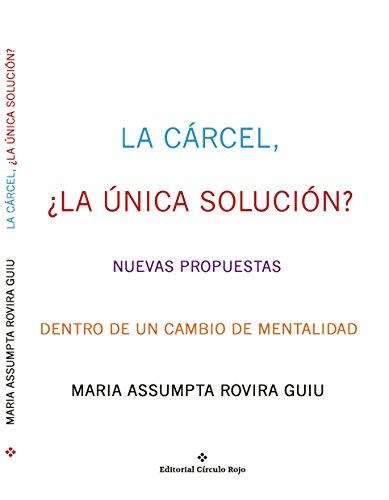Descargar Libro LA CÁRCEL, ¿LA ÚNICA SOLUCIÓN?: NUEVAS PROPUESTAS  DENTRO DE UN CAMBIO DE MENTALIDAD de CIRCULO ROJO
