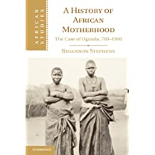 A History of African Motherhood: The Case of Uganda, 700–1900