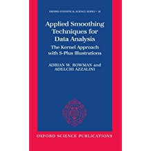 Applied Smoothing Techniques for Data Analysis: The Kernel Approach with S-Plus Illustrations (Oxford Statistical Science Series) by Adrian W Bowman (1997-11-13)