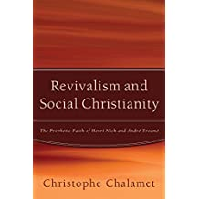 Revivalism and Social Christianity: The Prophetic Faith of Henri Nick and André Trocmé (English Edition)