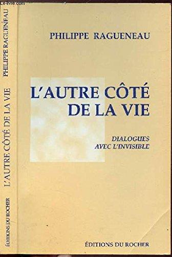 L'autre ct de la vie : Dialogues avec l'invisible