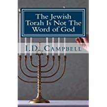The Jewish Torah Is Not The Word of God (When You Read This Book You Will Know) by I. D. Campbell (2013-09-20)