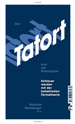 Der Tatort und die Philosophie: Schlauer werden mit der beliebtesten Fernsehserie
