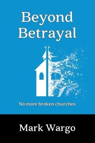 Beyond Betrayal: No More Broken Churches by Mark Wargo (2015-09-30)