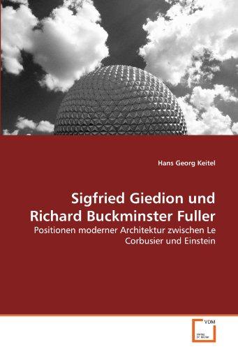 Sigfried Giedion und Richard Buckminster Fuller: Positionen moderner Architektur zwischen Le Corbusier und Einstein Buch-Cover