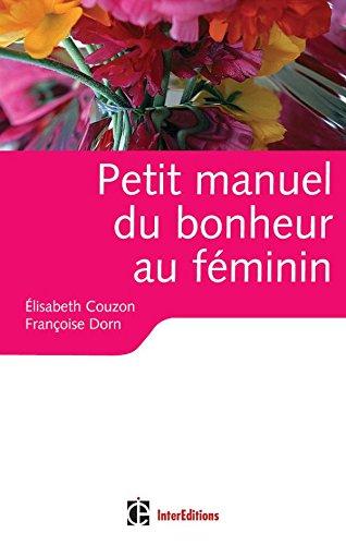Petit manuel du bonheur au féminin - Des clés pour vivre heureuse par Elizabeth Couzon