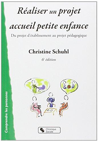 Réaliser un projet accueil petite enfance : Du projet d'établissement au projet pédagogique par Christine Schuhl