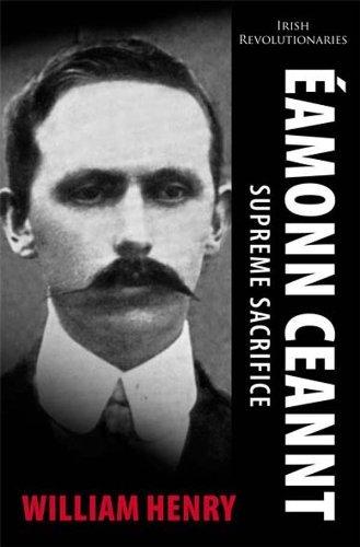 Eamonn Ceannt: Supreme Sacrifice (Irish Revolutionaries) by William Henry (2012-03-02)