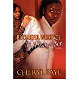 [( Be Careful What You Wish for (Original) [ BE CAREFUL WHAT YOU WISH FOR (ORIGINAL) ] By Faye, Cheryl ( Author )Jan-01-2005 Paperback By Faye, Cheryl ( Author ) Paperback Jan - 2005)] Paperback