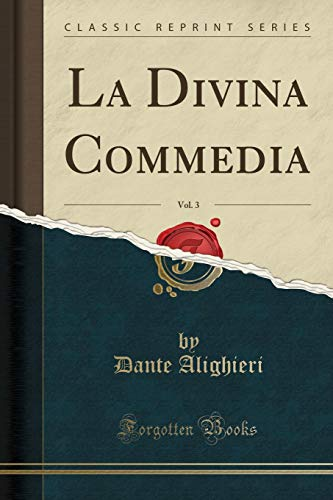 La Divina Commedia, Vol. 3 (Classic Reprint)
