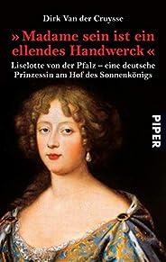 »Madame sein ist ein ellendes Handwerck«: Liselotte von der Pfalz - eine deutsche Prinzessin am Hof des Sonnen