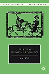 Fairies in Medieval Romance (The New Middle Ages) by James Wade (2011-05-15)