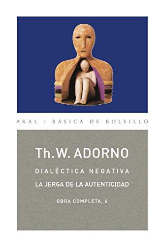 DIALÉCTICA NEGATIVA. LA JERGA DE LA AUTENTICIDAD (Básica de Bolsillo nº 66) por THEODOR W. ADORNO