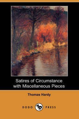 [(Satires of Circumstance with Miscellaneous Pieces (Dodo Press))] [By (author) Thomas Hardy] published on (May, 2007)