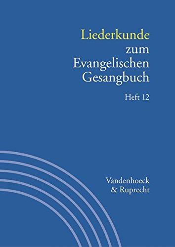 Handbuch zum Evangelischen Gesangbuch: Liederkunde zum Evangelischen Gesangbuch. Heft 12: Bd. 3/12 (Veroffentlichungen Des Inst.fur Europaische Geschichte Mainz, Band 3)