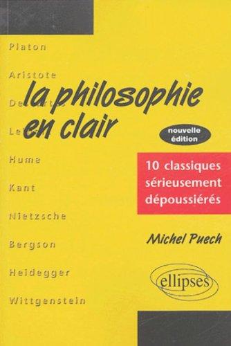 La philosophie en clair : 10 classiques sérieusement dépoussiérés par Michel Puech