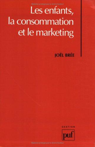 Les Enfants, la consommation et le marketing par Joël Brée