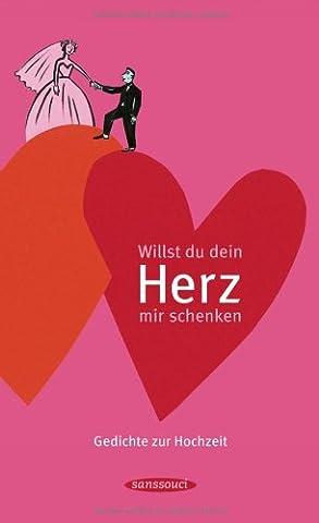 Willst du dein Herz mir schenken: Gedichte zur Hochzeit