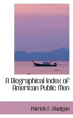 A Biographical Index of American Public Men
