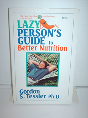 Lazy Person's Guide to Better Nutrition by Gordon S. Tessler (1-Aug-1985) Paperback