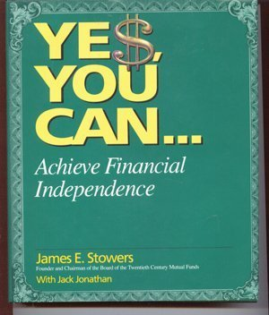 yes-you-can-achieve-financial-independence-by-james-stowers-1999-03-02