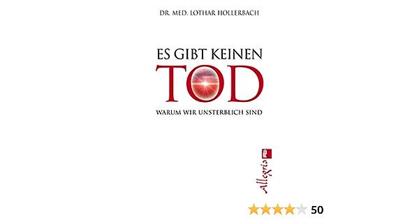 Es Gibt Keinen Tod Warum Wir Unsterblich Sind Amazon De Hollerbach Dr Lothar Bucher