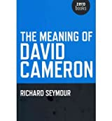 The Meaning of David Cameron {{ THE MEANING OF DAVID CAMERON }} By Seymour, Richard ( AUTHOR) Jun-03-2010