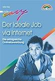 Image de Der ideale Job via Internet . Die erfolgreiche Online-Bewerbung (Easy-Ratgeber)
