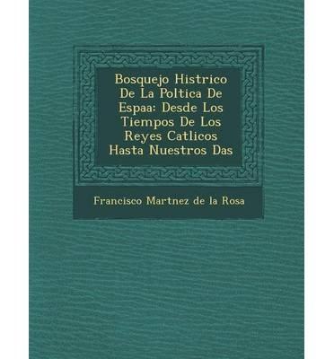Bosquejo Hist Rico de La Pol Tica de Espa a: Desde Los Tiempos de Los Reyes Cat Licos Hasta Nuestros D as (Paperback)(Spanish) - Common