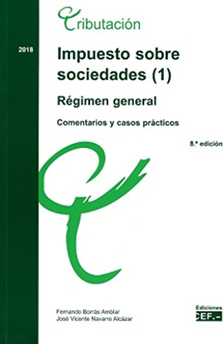 Impuesto sobre sociedades. Comentarios y casos prácticos: IMPUESTO SOBRE SOCIEDADES (1). REGIMEN GENERAL. COMENTARIOS Y CASOS PRACTICOS. 2018