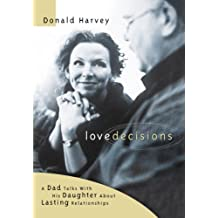 Lovedecisions: A Dad Talks With His Daughter About Lasting Relationships (English Edition)