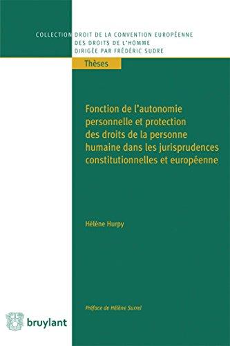 Fonction de l'autonomie personnelle et protection des droits de la personne humaine dans les ...: ds les jurisprudences const.&européenne