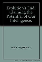 Evolution's End: Claiming the Potential of Our Intelligence by Joseph Chilton Pearce (1993-06-14)