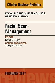 Facial Scar Management, An Issue Of Facial Plastic Surgery Clinics Of North America, E-book (the Clinics: Surgery) por David B. Hom epub