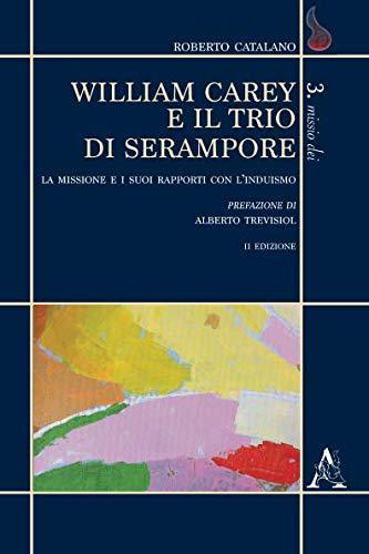 William Carey e il trio di Serampore. La missione e i suoi rapporti con l'induismo (Missio Dei) por Roberto Catalano